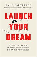 Launch Your Dream: A 30-Day Plan For Turning Your Passion Into Your Profession Paperback