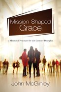 Grace Notes: 5 Missional Practices For 21St Century Disciples Paperback