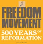 Freedom Movement: 500 Years of Reformation Paperback