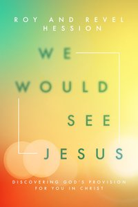 We Would See Jesus: Discovering Gods Provision For You in Christ
