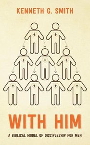 With Him: A Biblical Model of Discipleship For Men