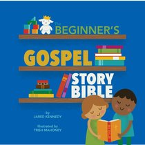 The Beginners Gospel Story Bible