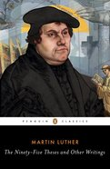 The Ninety-Five Theses and Other Writings Paperback