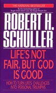 Life's Not Fair, But God is Good: How to Turn Life's Challenges Into Personal Triumphs Mass Market