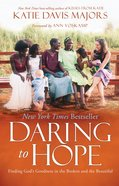 Daring to Hope: Finding God's Goodness in the Broken and the Beautiful Hardback