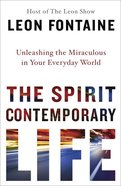 The Spirit Contemporary Life: Unleashing the Miraculous in Your Everyday World Paperback