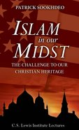Islam in Our Midst: The Challenge to Our Christian Heritage Hardback