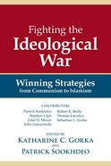 Fighting the Ideological War: Winning Strategies From Communism to Islamism Paperback