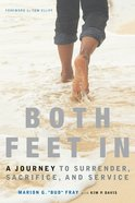 Both Feet in: A Journey to Surrender, Sacrifice, and Service Paperback