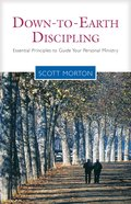 Down to Earth Discipling: Essential Principles to Guide Your Personal Ministry Paperback
