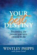 Your Best Destiny: Becoming the Person You Were Created to Be Paperback