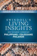 Insights on Philippians, Colossians, Philemon (Swindoll's Living Insights New Testament Commentary Series) Hardback