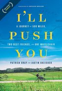 I'll Push You: A Journey of 500 Miles, Two Best Friends, and One Wheelchair Hardback