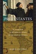 Protestantes: El Aporte De La Reforma Al Mundo En 500 Aos De Historia Paperback