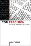 Con Precision: El Liston De La Hermeneutica Biblica Hardback