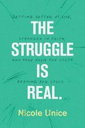 The Struggle is Real: Getting Better At Life, Stronger in Faith, and Free From the Stuff Keeping You Stuck Paperback