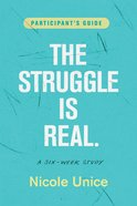 Struggle is Real, the Six Week Study (Participant's Guide) Paperback