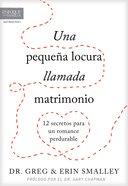 Una Pequea Locura Llamada Matrimonio: 12 Secretos Para Un Romance Perdurable Paperback