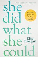 She Did What She Could: Five Words of Jesus That Will Change Your Life (6 Week Study) Hardback