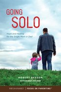 Going Solo: Hope and Healing For the Single Mom Or Dad Paperback