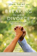Breaking the Cycle of Divorce: How Your Marriage Can Succeed Even If Your Parents' Didn't Paperback