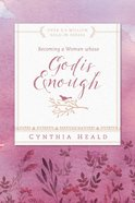 Becoming a Woman Whose God is Enough (Becoming A Woman Bible Studies Series)