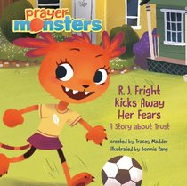 R. J. Fright Tackles Her Fears: A Story About Trust (Prayer Monsters Series)
