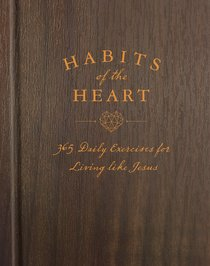 Habits of the Heart:365 Daily Exercises For Living Like Jesus