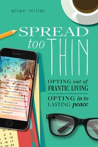 Spread Too Thin: Opting Out of the Frantic Life. Opting Into Lasting Peace