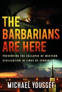 The Barbarians Are Here: Preventing the Collapse of Western Civilization in Times of Terrorism Paperback