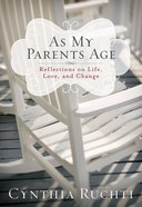 As My Parents Age: Reflections on Life, Love, and Change Hardback