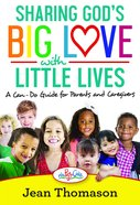 Sharing God's Big Love With Little Lives: A Can-Do Guide For Parents and Caregivers Paperback