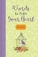 Words to Calm Your Heart Devotional Hardback