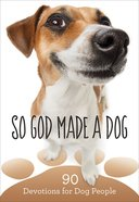 So God Made a Dog: 90 Devotions For Dog People Hardback