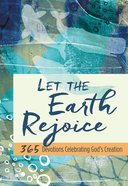 Let the Earth Rejoice: 365 Devotions Celebrating God's Creation Hardback