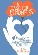 A Case For Kindness: 40 Ways to Love and Inspire Others Paperback