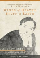 Winds of Heaven, Stuff of Earth: Spiritual Conversations Inspired By the Life and Lyrics of Rich Mullins Paperback