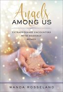 Angels Among Us: Extraordinary Encounters With Heavenly Beings Paperback