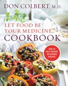 Let Food Be Your Medicine Cookbook: Recipes Proven to Prevent Or Reverse Disease Hardback
