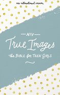 NIV True Images Bible Hardcover the Bible For Teen Girls