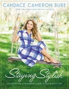 Staying Stylish: Cultivating a Confident Look, Style, and Attitude Hardback