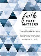 Faith That Matters:365 Devotions From Classic Christian Leaders