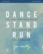 Dance, Stand, Run: The God-Inspired Moves of a Woman on Holy Ground (Study Guide) Paperback