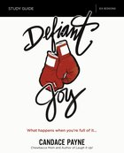 Defiant Joy: What Happens When You're Full of It (Study Guide) Paperback