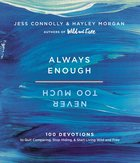 Always Enough, Never Too Much: 100 Devotions to Quit Comparing, Stop Hiding, and Start Living Wild and Free Hardback
