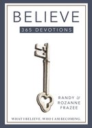 Believe 365-Day Devotional: What I Believe. Who I Am Becoming. Paperback