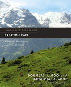 Creation Care: A Biblical Theology of the Natural World (Biblical Theology For Life Series)