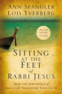 Sitting At the Feet of Rabbi Jesus: How the Jewishness of Jesus Can Transform Your Faith Paperback