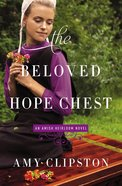 The Beloved Hope Chest (#04 in Amish Heirloom Novel Series) Paperback
