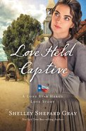 Love Held Captive (#03 in A Lone Star Hero's Love Series)